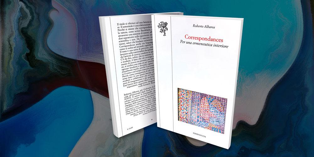 Presentazione del libro di Roberto Albarea: Correspondances. Per una ermeneutica interiore